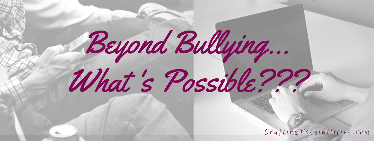 Beyond Bullying Whats Possible